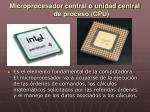 microprocesador central o unidad central de proceso cpu