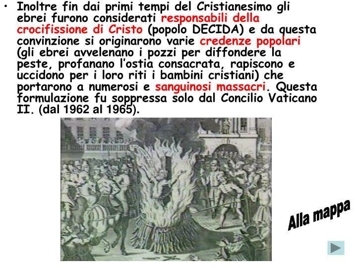 Inoltre fin dai primi tempi del Cristianesimo gli ebrei furono considerati