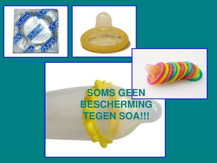 SOMS GEEN BESCHERMING TEGEN SOA!!!
