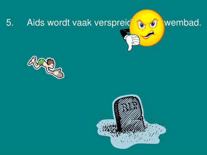 5.Aids wordt vaak verspreid in het zwembad.