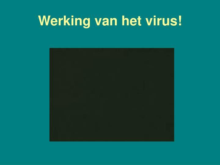 Werking van het virus!