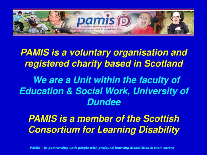 PAMIS is a voluntary organisation and registered charity based in Scotland
