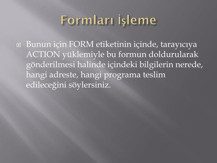 Formları İşleme