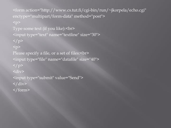 "<form action=""http://www.cs.tut.fi/cgi-bin/run/~jkorpela/echo.cgi"""