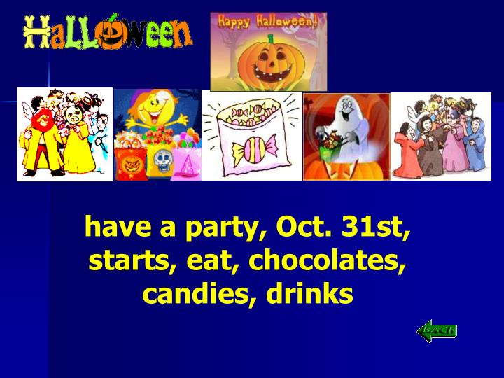 have a party, Oct. 31st, starts, eat, chocolates, candies, drinks