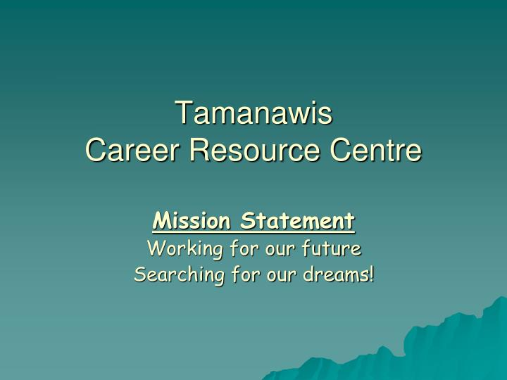 Tamanawis career resource centre