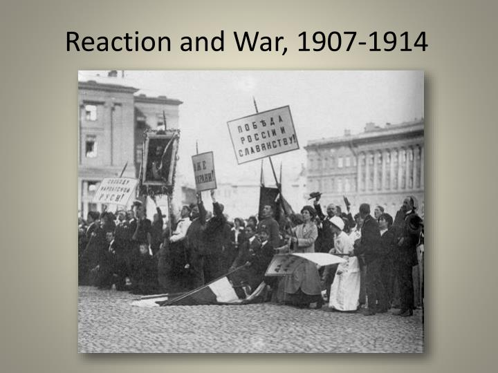 Reaction and war 1907 1914