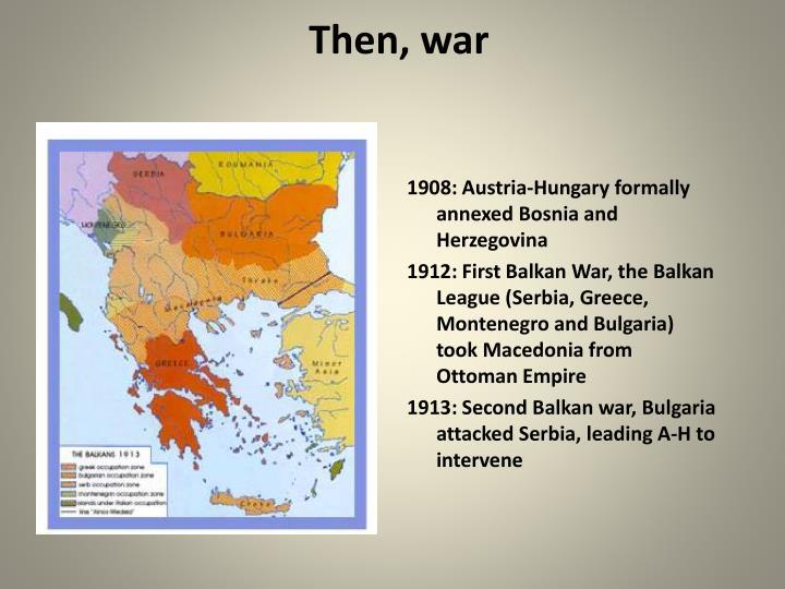 Then, war