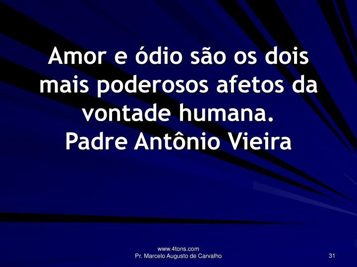 Amor e ódio são os dois mais poderosos afetos da vontade humana.