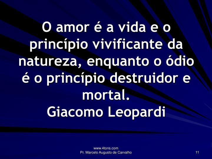 O amor é a vida e o princípio vivificante da natureza, enquanto o ódio é o princípio destruidor e mortal.