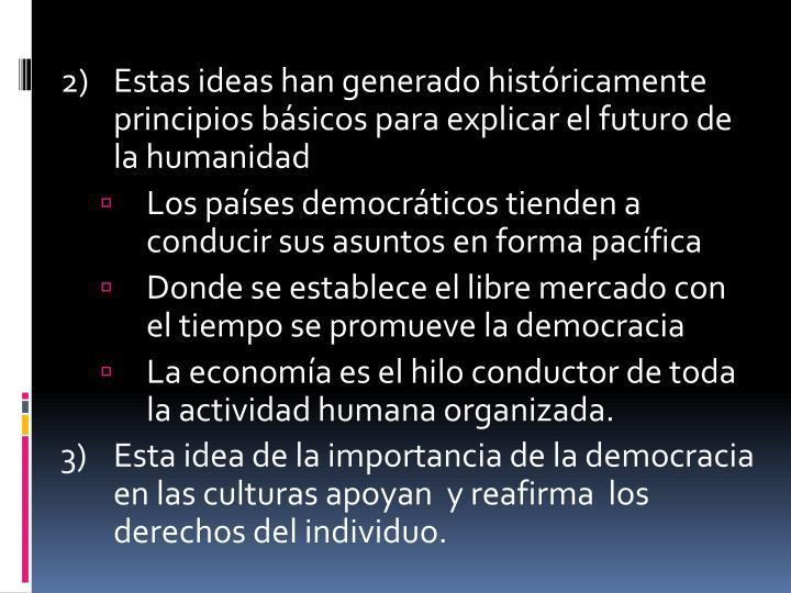 2)Estas ideas han generado históricamente principios básicos para explicar el futuro de la humanidad