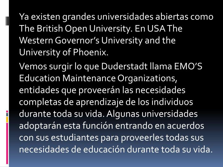 Ya existen grandes universidades abiertas como The British Open University. En USA The Western Governor's University and the University of Phoenix.