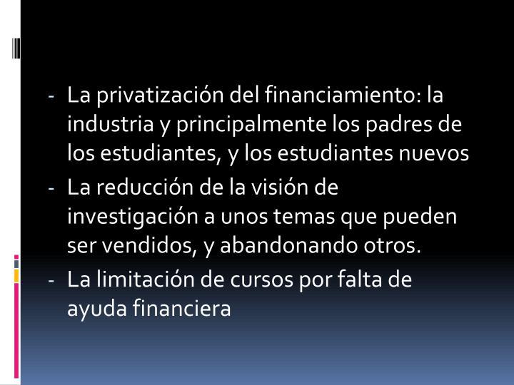 La privatización del financiamiento: la industria y principalmente los padres de los estudiantes, y los estudiantes nuevos