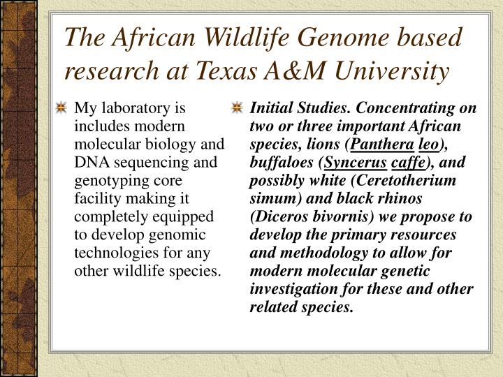 My laboratory is includes modern molecular biology and DNA sequencing and genotyping core facility making it  completely equipped to develop genomic technologies for any other wildlife species.