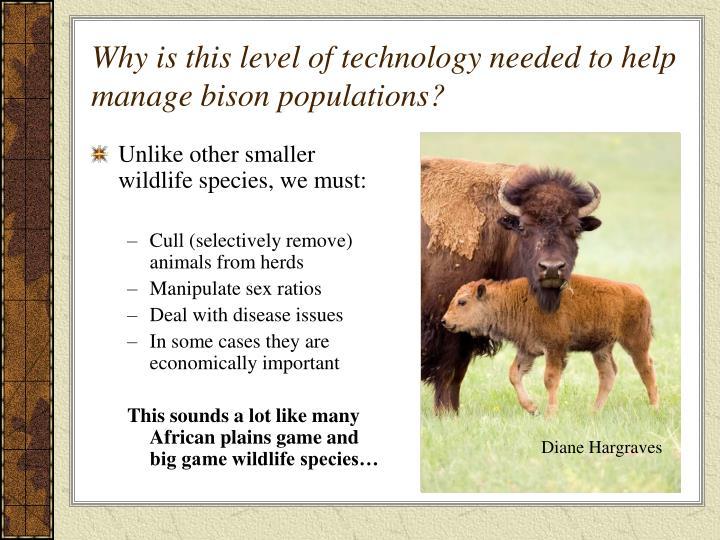 Unlike other smaller wildlife species, we must: