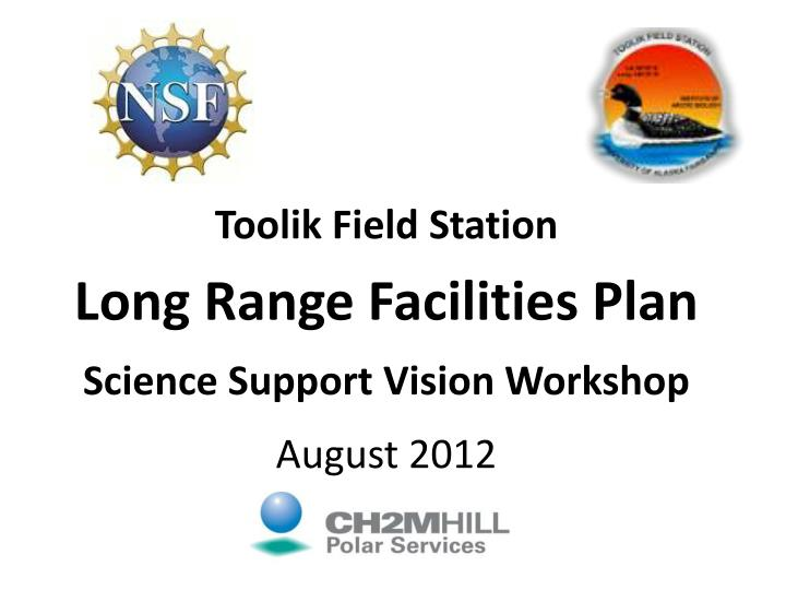 Toolik field station long range facilities plan science support vision workshop august 2012