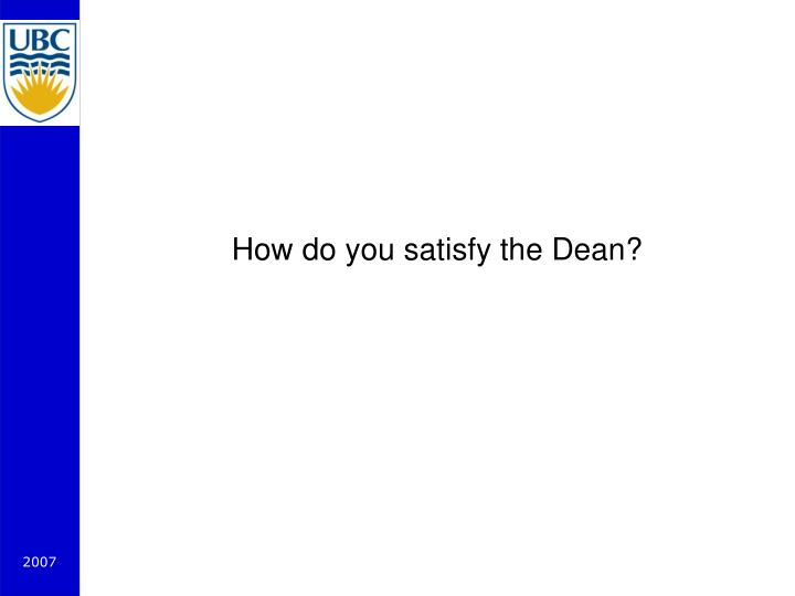 How do you satisfy the Dean?