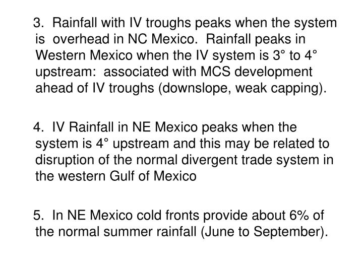 3.  Rainfall with IV troughs peaks when the system is  overhead in NC Mexico.  Rainfall peaks in Western Mexico when the IV system is 3
