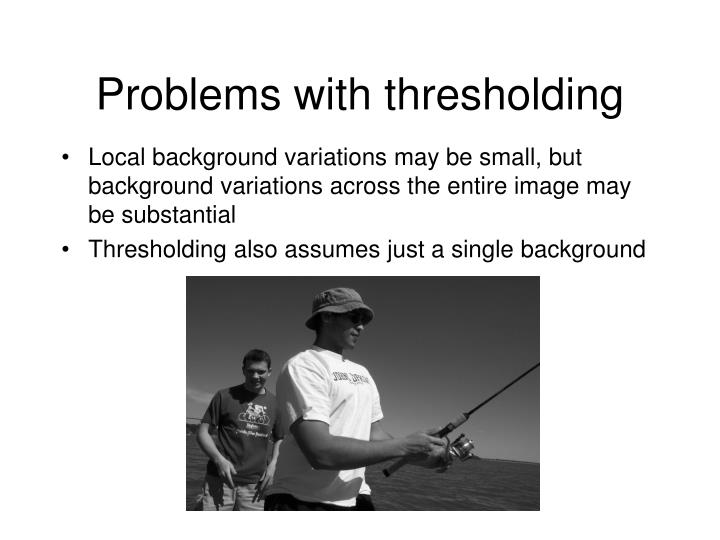 Problems with thresholding