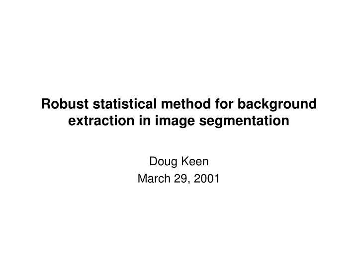 Robust statistical method for background extraction in image segmentation