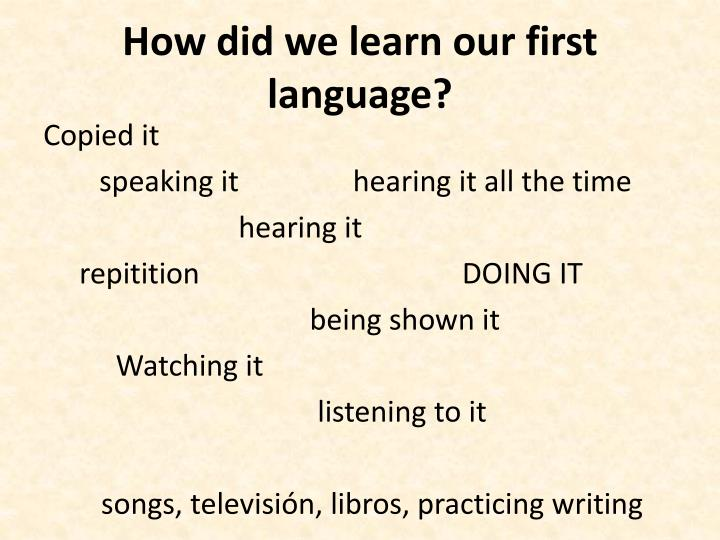 How did we learn our first language?