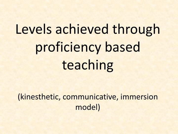 Levels achieved through proficiency based teaching
