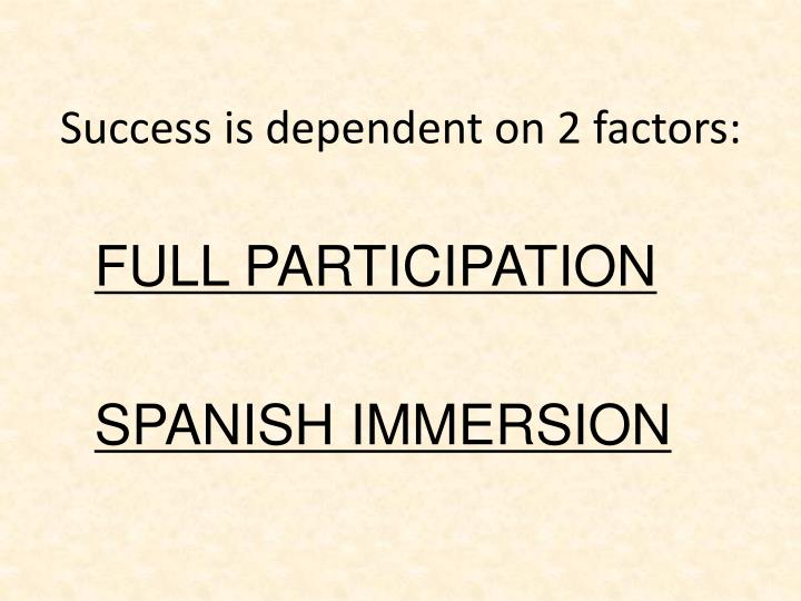 Success is dependent on 2 factors: