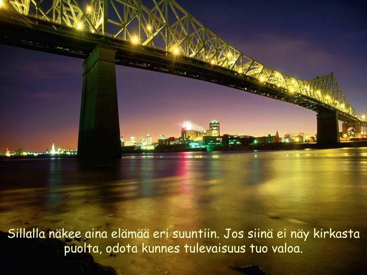 Sillalla näkee aina elämää eri suuntiin. Jos siinä ei näy kirkasta puolta, odota kunnes tulevaisuus tuo valoa.