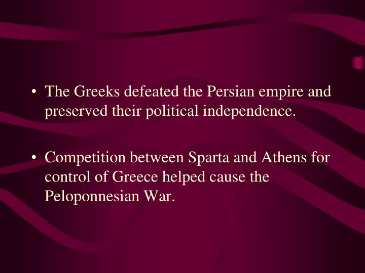 The Greeks defeated the Persian empire and preserved their political independence.