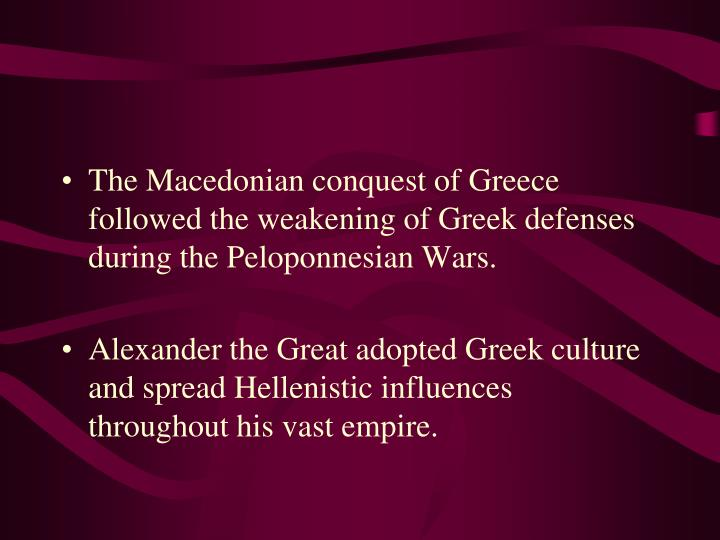 The Macedonian conquest of Greece followed the weakening of Greek defenses during the Peloponnesian Wars.
