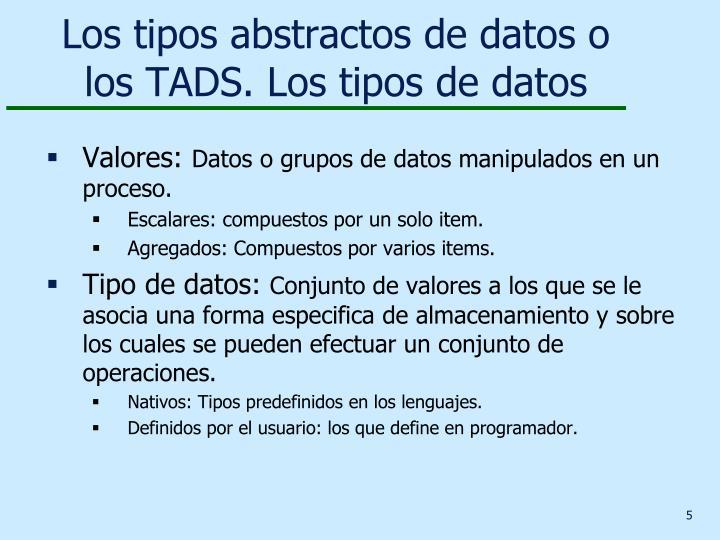 Los tipos abstractos de datos o los TADS.