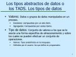 los tipos abstractos de datos o los tads los tipos de datos
