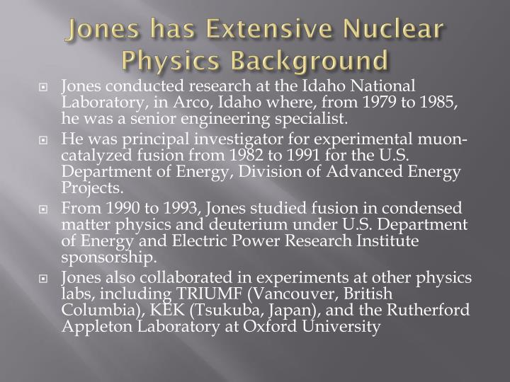 Jones has Extensive Nuclear Physics Background