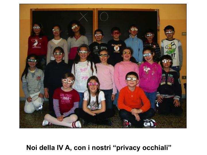 """Noi della IV A, con i nostri """"privacy occhiali"""""""