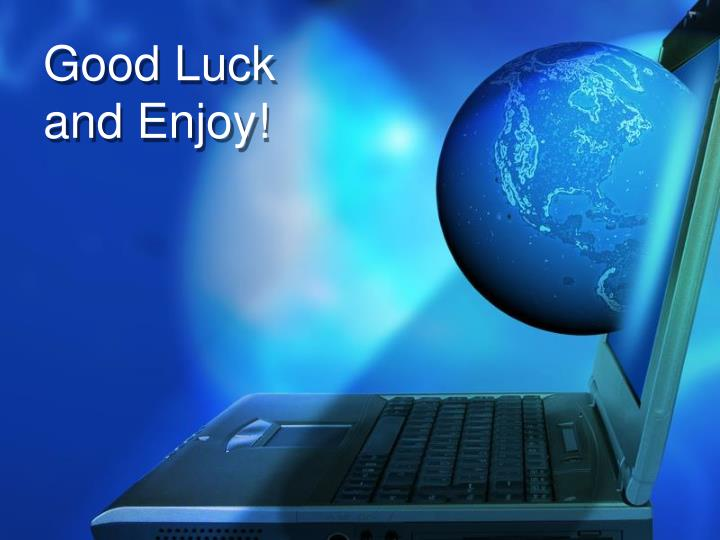 Good Luck and Enjoy!