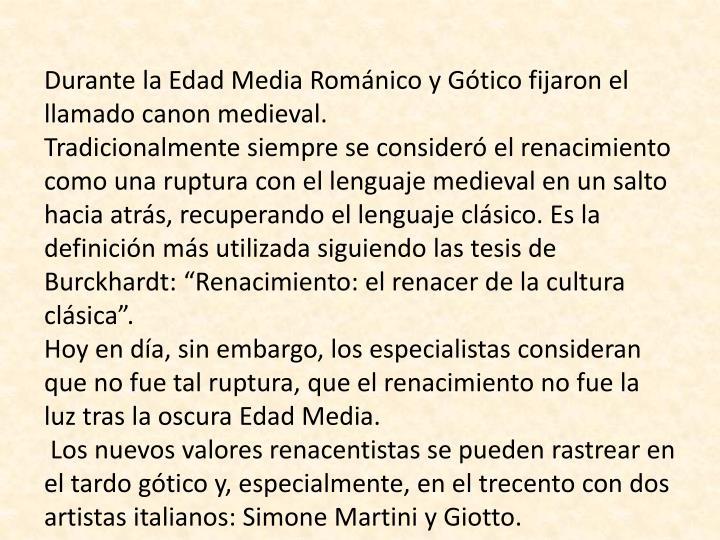 Durante la Edad Media Románico y Gótico fijaron el llamado canon medieval.
