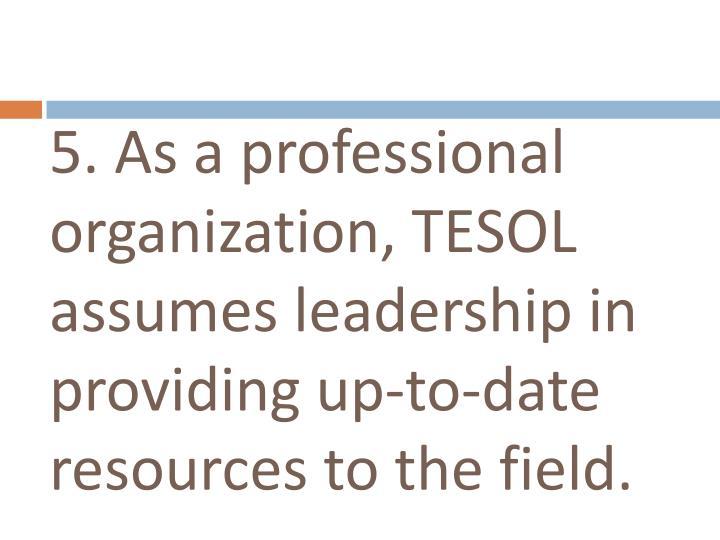 5. As a professional organization,