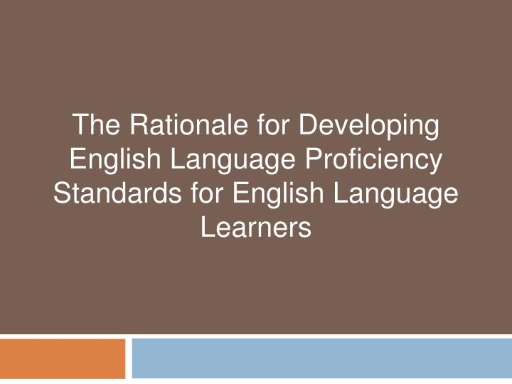 The Rationale for Developing English Language Proficiency Standards for English Language Learners