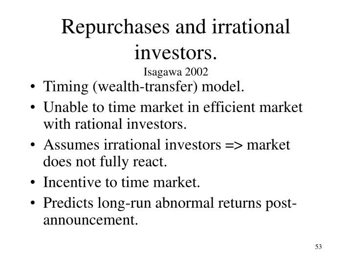 Repurchases and irrational investors.