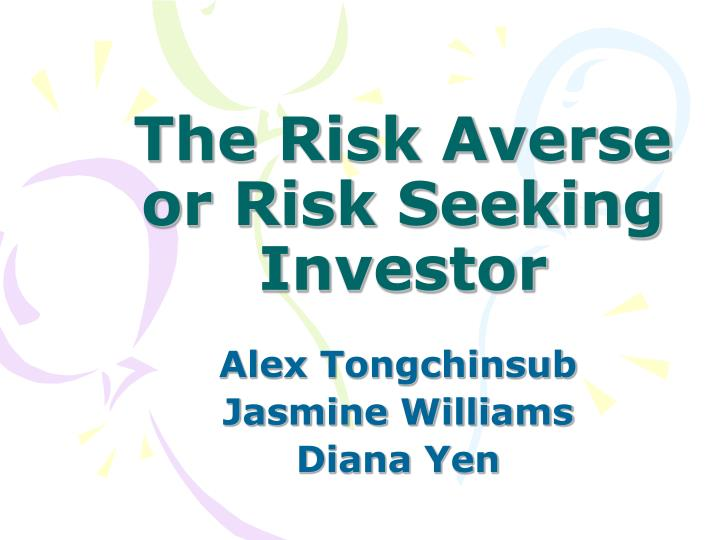 The risk averse or risk seeking investor