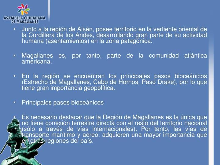 Junto a la región de Aisén, posee territorio en la vertiente oriental de la Cordillera de los Andes, desarrollando gran parte de su actividad humana (asentamientos) en la zona patagónica.
