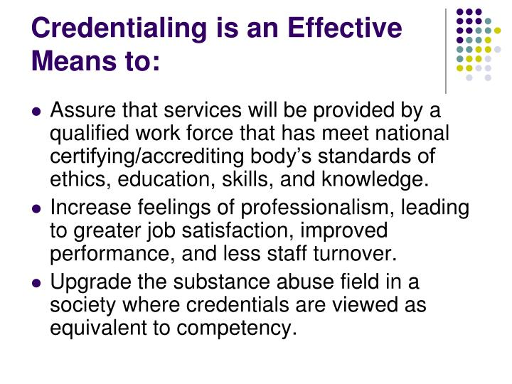 Credentialing is an Effective Means to: