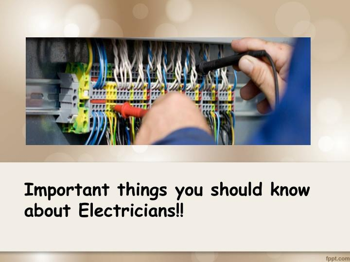 Important things you should know about Electricians!!