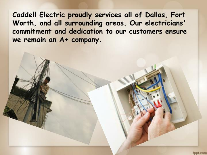 Caddell Electric proudly services all of Dallas, Fort Worth, and all surrounding areas. Our electricians' commitment and dedication to our customers ensure we remain an A+ company.