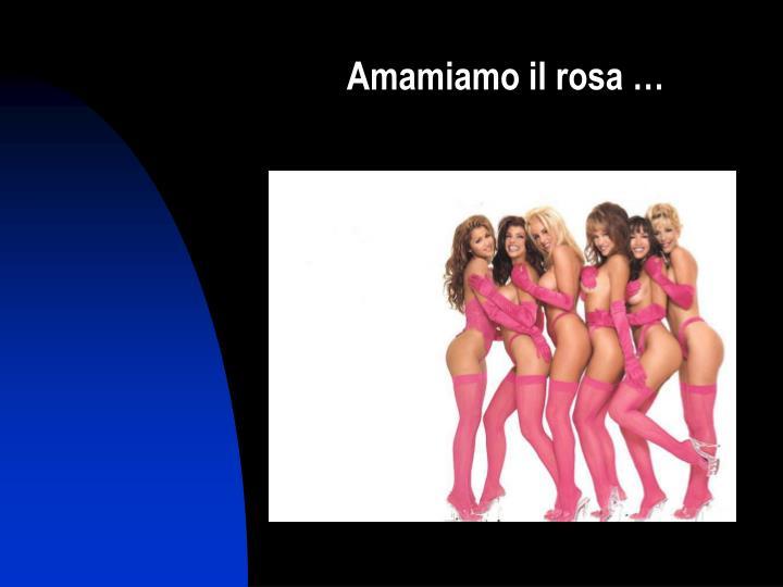 Amamiamo il rosa …