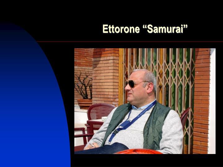 """Ettorone """"Samurai"""""""