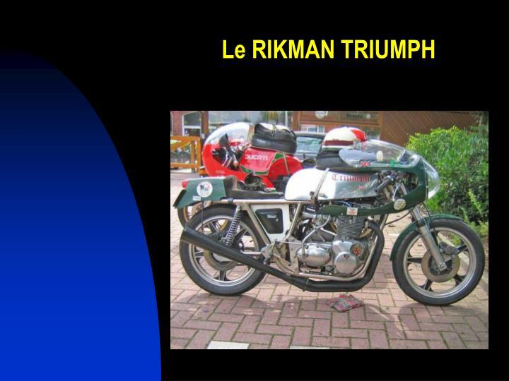 Le RIKMAN TRIUMPH