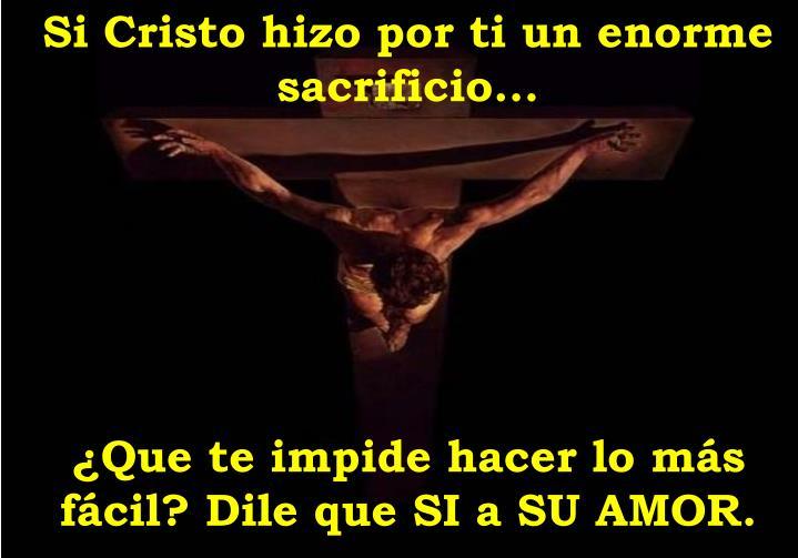 Si Cristo hizo por ti un enorme sacrificio...