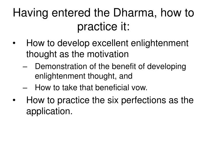 Having entered the Dharma, how to practice it: