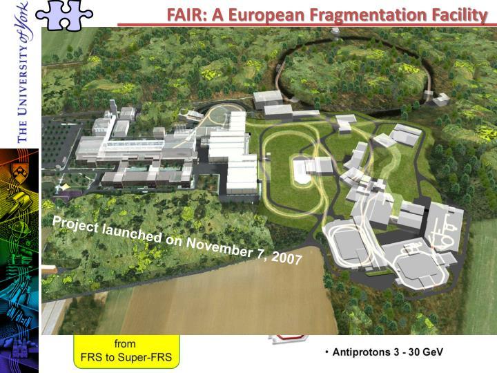 FAIR: A European Fragmentation Facility
